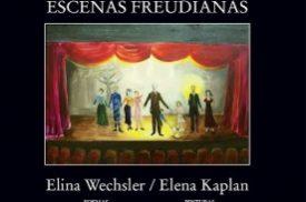 Escenas Freudianas, de Elina Wechsler y Elena Kaplan
